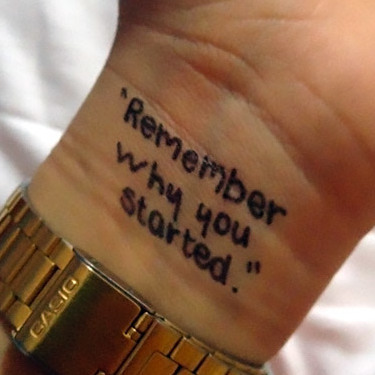 Remember Why You Started Tattoo