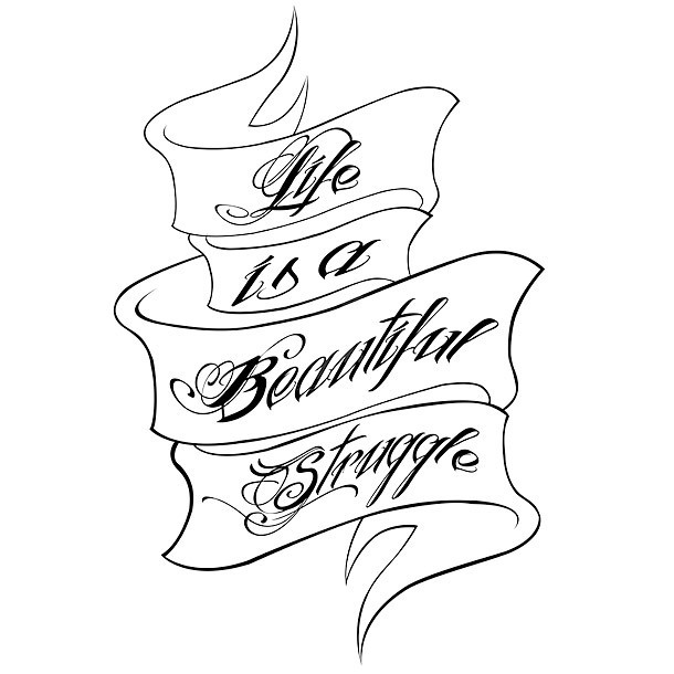 Life Is A Beautiful Struggle Tattoo Design