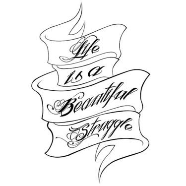 Life Is A Beautiful Struggle Tattoo