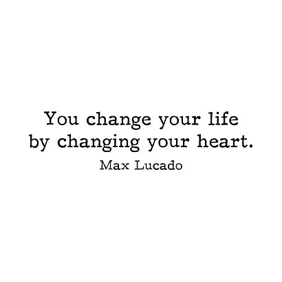 You Change Your Life By Changing Your Heart Tattoo Design